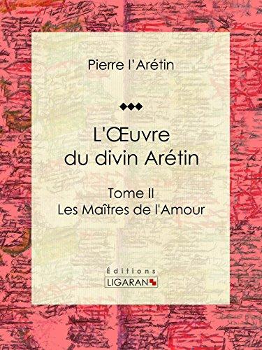 L'Oeuvre du divin Arétin: Tome II - Les Maîtres de l'Amour