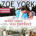 What Once Was Perfect: Wardham, Book 1 Audiobook by Zoe York Narrated by Rebecca Roberts