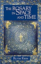 The Rosary in Space and Time by Ruth Rees