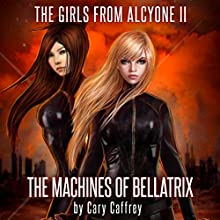 The Machines of Bellatrix: The Girls from Alcyone, Book 2 Audiobook by Cary Caffrey Narrated by Kristin James