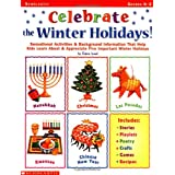 Celebrate the Winter Holidays!: Sensational Activities & Background Information That Help Kids Learn about and Appreciate Five Important Holidays ~ Elaine Israel