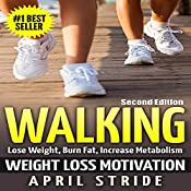 Walking: Weight Loss Motivation: Lose Weight, Burn Fat & Increase Metabolism, Second Edition | [April Stride]