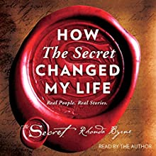 How The Secret Changed My Life: Real People. Real Stories. Audiobook by Rhonda Byrne Narrated by Rhonda Byrne