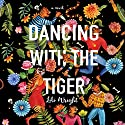 Dancing with the Tiger Audiobook by Lili Wright Narrated by Tim Andres Pabon