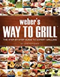 Weber's Way to Grill: The Step-by-Ste...