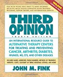 img - for Third Opinion, Fourth Edition: An International Resource Guide to Alternative Therapy Centers for Treating and Preventing Cancer, Arthritis, Diabetes, HIV/AIDS, MS, CFS, and Other Diseases book / textbook / text book