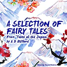 A Selection of Fairy Tales from 'Tales of Old Japan' (       UNABRIDGED) by A B Mitford Narrated by David Robins