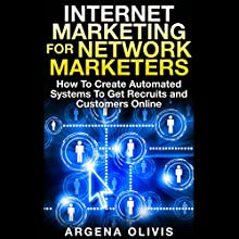 Internet Marketing for Network Marketers: How to Create Automated Systems to Get Recruits and Customers Online (       UNABRIDGED) by Argena Olivis Narrated by Dave Wright