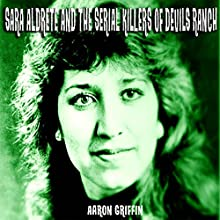 Sara Aldrete and the Serial Killers of Devil's Ranch Audiobook by Aaron Griffin Narrated by Nicole Graham