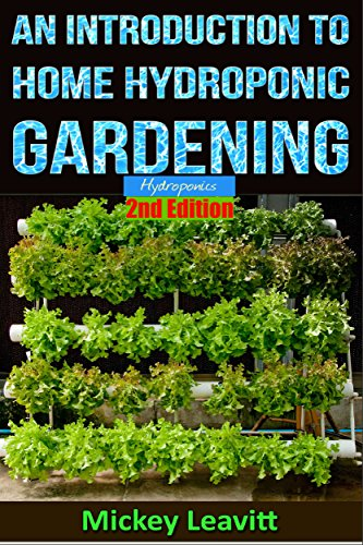 Hydroponics: An Introduction To Home Hydroponic Gardening - 2nd Edition (hydroponics, aquaculture, herb garden, aquaponics, grow lights, hydrofarm, hydroponic systems)