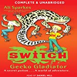 Gecko Gladiator: S.W.I.T.C.H., Book 10 (       UNABRIDGED) by Ali Sparkes Narrated by Daniel Hill