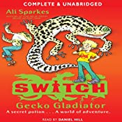 Gecko Gladiator: S.W.I.T.C.H., Book 10 | Ali Sparkes
