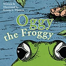Oggy the Froggy (       UNABRIDGED) by Kristie L. Thomas Narrated by Gilley Aguilar