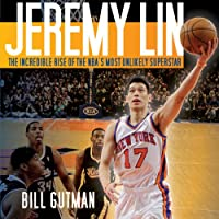 Jeremy Lin: The Incredible Rise of the NBA's Most Unlikely Superstar (       UNABRIDGED) by Bill Gutman Narrated by L. J. Ganser