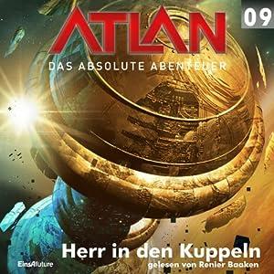 Herr in den Kuppeln (Atlan - Das absolute Abenteuer 09) Hörbuch
