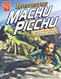 img - for Investigating Machu Picchu: An Isabel Soto Archaeology Adventure (Graphic Expeditions) book / textbook / text book