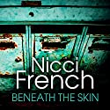 Beneath the Skin (       UNABRIDGED) by Nicci French Narrated by Julie Maisey