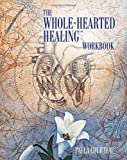 The Whole-Hearted Healing Workbook