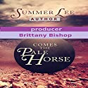Comes the Pale Horse: A Novel Audiobook by Summer Lee Narrated by Brittany Bishop
