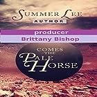 Comes the Pale Horse: A Novel Hörbuch von Summer Lee Gesprochen von: Brittany Bishop