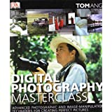 Digital Photography Masterclass: Advanced Photographic and Image-manipulation Techniques for Creating Perfect Picturesby Tom Ang