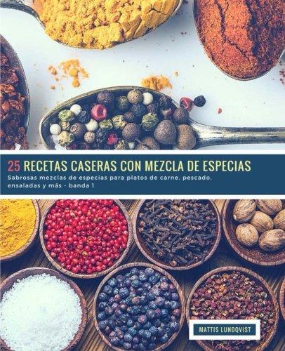 25 Recetas caseras con Mezcla de Especias - banda 1: Sabrosas mezclas de especias para platos de carne, pescado, ensaladas y mas (Volume 2)  [Lundqvist, Mattis] (Tapa Blanda)
