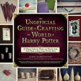 img - for The Unofficial Guide to Crafting the World of Harry Potter: 30 Magical Crafts for Witches and Wizards_from Pencil Wands to House Colors Tie-Dye Shirts book / textbook / text book