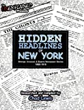 Hidden Headlines of New York: Strange, Unusual, & Bizarre Newspaper Stories 1860-1910