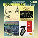 Four Classic Albums Plus (Bud Freeman / Chicago and All That Jazz / Chicago: Austin High School Jazz in Hi-Fi / The Bud Freeman Group) [Remastered]