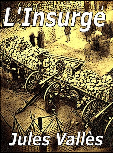 Jules Vallès - L'Insurgé (French Edition)