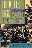 img - for FIREWORKS AT DUSK Paris in the Thirties by Oliver Bernier book / textbook / text book