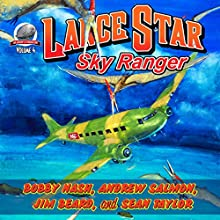 Lance Star, Sky Ranger, Volume 4 Audiobook by Bobby Nash, Andrew Salmon, Jim Beard, Sean Taylor Narrated by Stuart Gauffi
