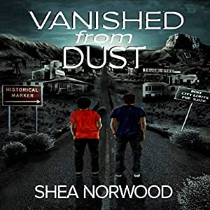 Vanished from Dust: Vanished from Dust, Book 1 | [Shea Norwood]