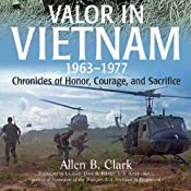 Valor in Vietnam: Chronicles of Honor, Courage and Sacrifice: 1963 - 1977 | [Allen B. Clark]