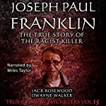 Joseph Paul Franklin: The True Story of the Racist Killer: True Crime by Evil Killers, Book 15 | Jack Rosewood,Dwayne Walker