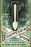 The Disappearing Spoon: And Other True Tales of Madness, Love, and the History of the World from the