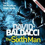 The Sixth Man: Sean King and Michelle Maxwell, Book 5 (       UNABRIDGED) by David Baldacci Narrated by Ron McLarty, Orlagh Cassidy