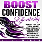 Boost Confidence Effortlessly: Increase Your Self Esteem, Manage Daily Stress with Ease and Unlock Your Potential with Hypnosis, Meditation and Affirmations Rede von J. J. Hills Gesprochen von:  InnerPeace Productions