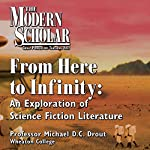 The Modern Scholar: From Here to Infinity: An Exploration of Science Fiction Literature | Professor Michael D. C. Drout