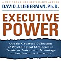 Executive Power: Use Psychological Strategies to Create an Advantage in Any Business Situation Audiobook by David J. Lieberman Narrated by David J. Lieberman