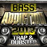 Bass Addiction 2013 - Trap & Dubstep