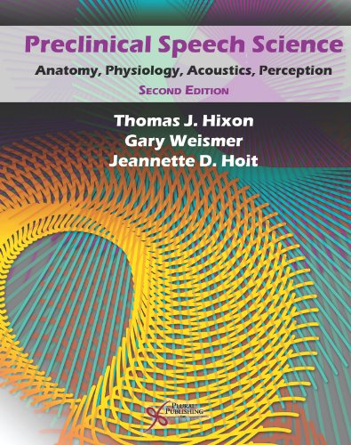 Preclinical Speech Science: Anatomy, Physiology, Acoustics, and Perception, Second Edition
