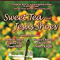 Sweet Tea and Jesus Shoes Audiobook by Sandra Chastain, Deborah Smith, Donna Ball, Virginia Ellis, Debra Dixon, Nancy Knight Narrated by Lee Ann Howlett
