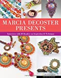 Marcia Decoster Presents: Interviews with 30 Beaders on Inspiration and Technique (Spotlight on Beading)