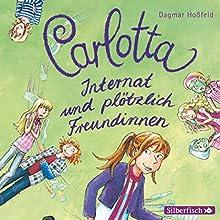 Internat und plötzlich Freundinnen (Carlotta 2) Hörbuch von Dagmar Hoßfeld Gesprochen von: Marie Bierstedt