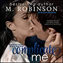 Complicate Me: The Good Ol' Boys, Book 1 Audiobook by M. Robinson Narrated by Lauren Sweet, Kyle Filippelli