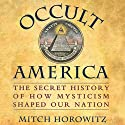 Occult America: The Secret History of How Mysticism Shaped Our Nation (       UNABRIDGED) by Mitch Horowitz Narrated by Paul Michael Garcia