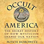 Occult America: The Secret History of How Mysticism Shaped Our Nation | Mitch Horowitz