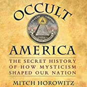 Occult America: The Secret History of How Mysticism Shaped Our Nation | [Mitch Horowitz]