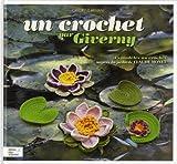 echange, troc Cendrine Armani - Un crochet par Giverny : 45 modèles au crochet inspirés du jardin de Claude Monet